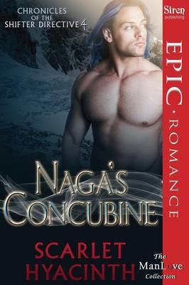 Naga's Concubine [Chronicles of the Shifter Directive 4] (Siren Publishing Epic, Manlove)