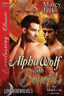 Alpha Wolf with Benefits [Luna Werewolves 5] (Siren Publishing Everlasting Classic Manlove)