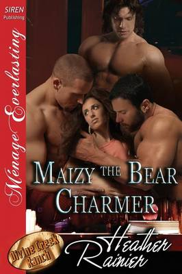 Maizy the Bear Charmer [Divine Creek Ranch 16] (Siren Publishing Menage Everlasting)