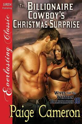 The Billionaire Cowboy's Christmas Surprise [Wives for the Western Billionaires 10] (Siren Publishing Everlasting Classic)