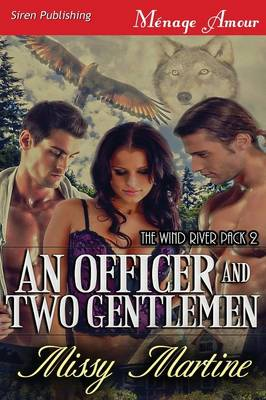 An Officer and Two Gentlemen [The Wind River Pack 2] (Siren Publishing Menage Amour)