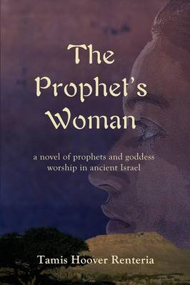 The Prophet's Woman: A Novel of Prophets and Goddess Worship in Ancient Israel
