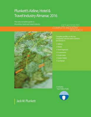 Plunkett's Airline, Hotel & Travel Industry Almanac 2016: Airline, Hotel & Travel Industry Market Research, Statistics, Trends & Leading Companies
