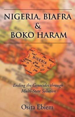 Nigeria, Biafra and Boko Haram: Ending the Genocides Through Multistate Solution
