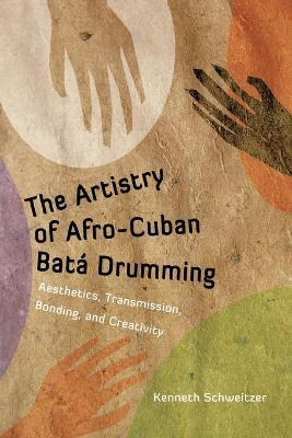 The Artistry of Afro-Cuban Bata Drumming: Aesthetics, Transmission, Bonding, and Creativity