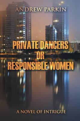 Private Dancers or Responsible Women: A Novel of Intrigue