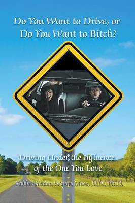 Do You Want to Drive, or Do You Want to Bitch? Driving Under the Influence of the One You Love