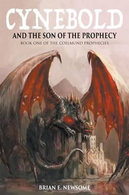 Cynebold and the Son of the Prophecy: Book One of the Coelmund Prophecies