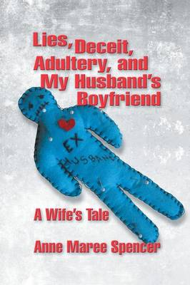 Lies, Deceit, Adultery, and My Husband's Boyfriend: A Wife's Tale