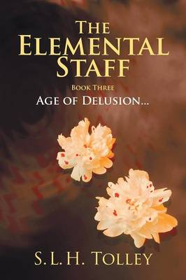 The Elemental Staff: Book Three: Age of Delusion . . .