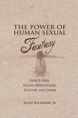 The Power of Human Sexual Fantasy: Effect Over Sexual Orientation, Culture and Crime