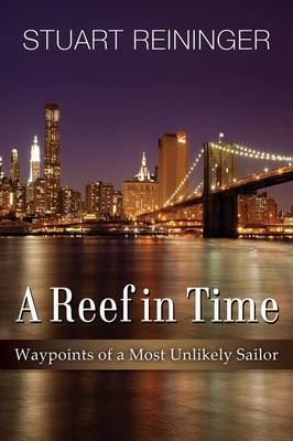 A Reef in Time: Waypoints of a Most Unlikely Sailor