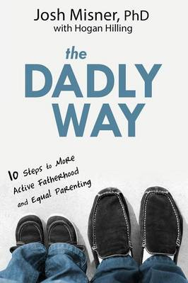 The Dadly Way: 10 Steps to More Active Fatherhood and Equal Parenting