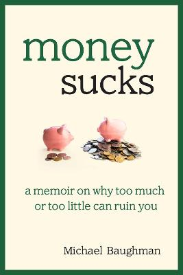 Money Sucks: A Memoir on Why Too Much or Too Little Can Ruin You