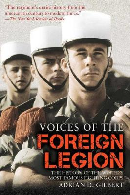 Voices of the Foreign Legion: The History of the Worlds Most Famous Fighting Corps