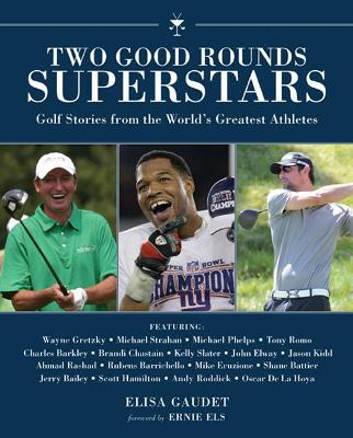 Two Good Rounds Superstars: Golf Stories from the Worlds Greatest Athletes
