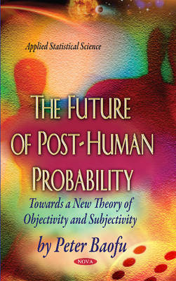 The Future of Post-Human Probability: Towards a New Theory of Objectivity and Subjectivity