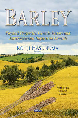 Barley: Physical Properties, Genetic Factors & Environmental Impacts on Growth