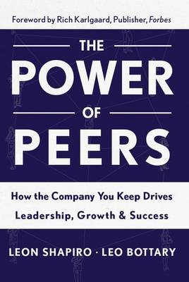 Power of Peers: How the Company You Keep Drives Leadership, Growth, and Success