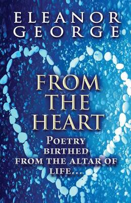 From the Heart: Poetry Birthed from the Altar of Life...