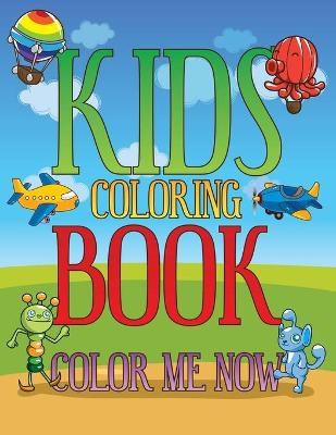 Kids Coloring Book: Color Me Now
