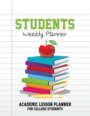 Students Weekly Planner: Academic Lesson Planner for College Students