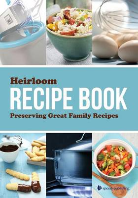 Heirloom Recipe Book: Preserving Great Family Recipes