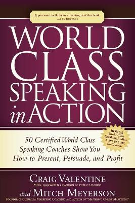 World Class Speaking in Action: 50 Certified World Class Speaking Coaches Show You How to Present, Persuade, and Profit