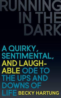 Running in the Dark: A Quirky, Sentimental, and Laughable Ode to the Ups and Downs of Life