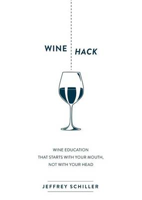 Wine Hack: Wine Education That Starts with Your Mouth Not with Your Head