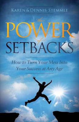 The Power of Setbacks: How to Turn Your Mess Into Your Success at Any Age