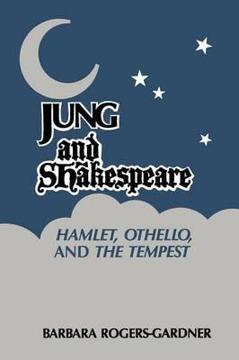 Jung and Shakespeare - Hamlet, Othello and the Tempest [Paperback]