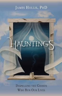 Hauntings - Dispelling the Ghosts Who Run Our Lives [Paperback Edition]