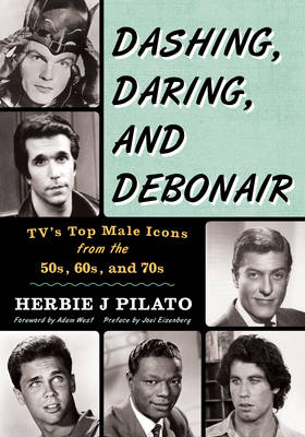 The Dashing, Daring, and Debonair: TV's Top Male Icons from the 50s, 60s, and 70s