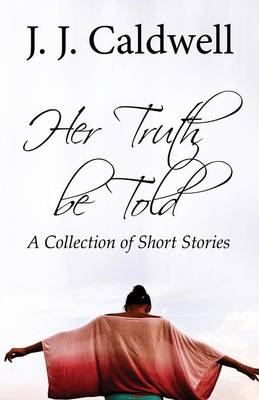 Her Truth Be Told: A Collection of Short Stories