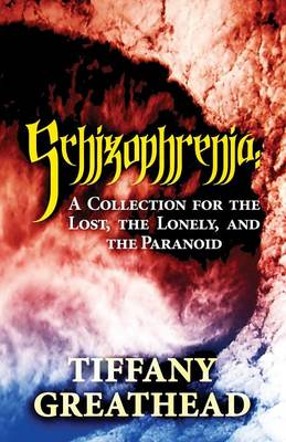 Schizophrenia: A Collection for the Lost, the Lonely, and the Paranoid