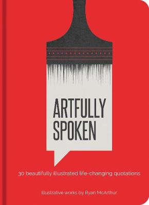 Artfully Spoken: 30 Beautifully Illustrated Life-Changing Quotations