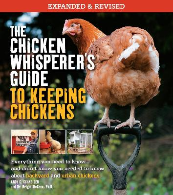 The Chicken Whisperer's Guide to Keeping Chickens, Revised: Everything you need to know. . . and didn't know you needed to know about backyard and urban chickens