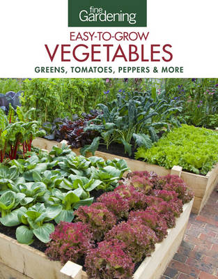 Fine Gardening: Easy-to-Grow Vegetables: Tomatoes, Squash, Peppers & More