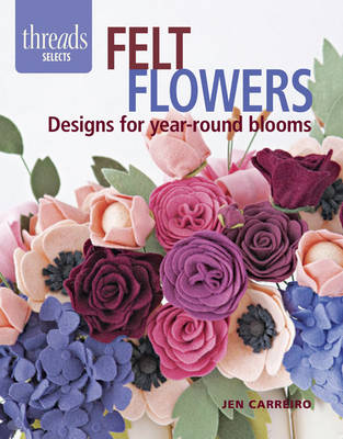 Felt Flowers: Designs for Year-Round Blooms