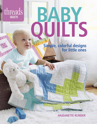 Baby Quilts: Simple, Colorful Designs for Little Ones