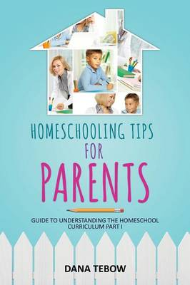 Homeschooling Tips for Parents Guide to Understanding the Homeschool Curriculum Part I