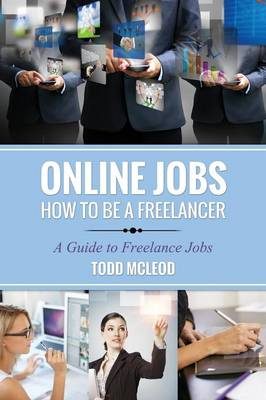 Online Jobs: How to Be a Freelancer a Guide to Freelance Jobs