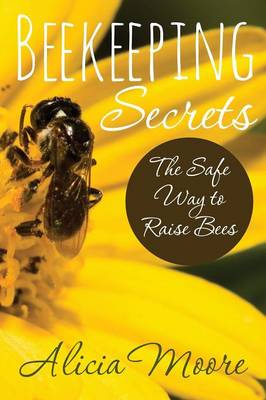 Beekeeping Secrets the Safe Way to Raise Bees