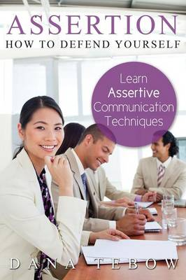 Assertion: How to Defend Yourself Learning How to Learn Assertive Communication Techniques