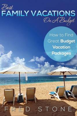 Best Family Vacations on a Budget How to Find Great Budget Vacation Packages