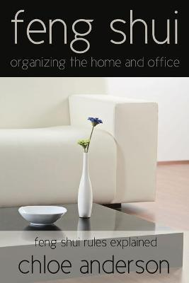 Feng Shui: Organizing the Home and Office Feng Shui Rules Explained