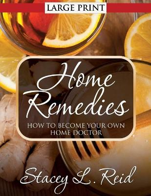 Home Remedies: How to Become Your Own Home Doctor