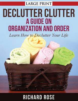 Declutter Clutter: A Guide on Organization and Order