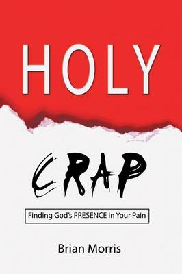 Holy Crap: Finding God's Presence in Your Pain